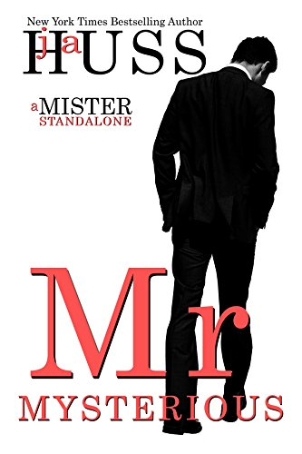 Mr. Mysterious: A Mister Standalone (The Mister Series Book 4) by [Huss, JA]