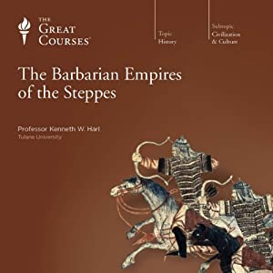 The Great Courses - The Barbarian Empires of the Steppes Audiobook