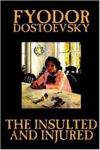 Fyodor Dostoevsky - The Insulted and Injured