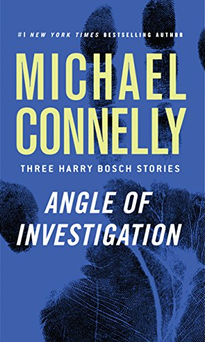 Angle of Investigation: Three Harry Bosch Stories by [Connelly, Michael]