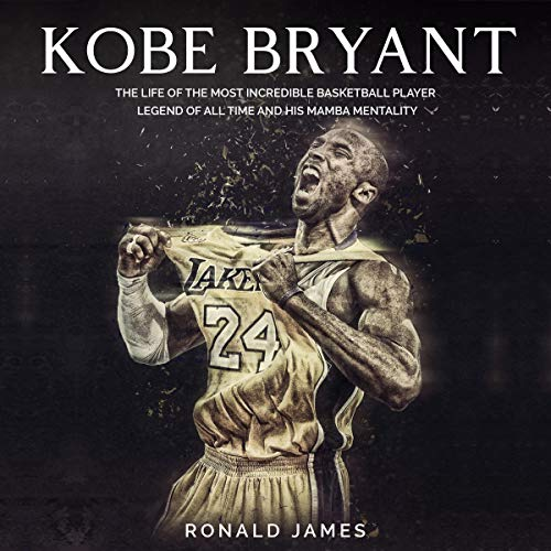 Audiobook Free - Kobe Bryant: The Life of The Most Incredible Basketball Player Legend of All Time and His Mamba Mentality