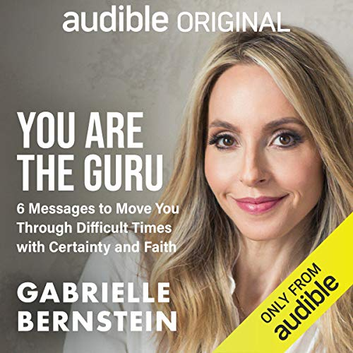 You Are the Guru: 6 Messages to Help You Move Through Difficult Times with Certainty and Faith Audiobook Download