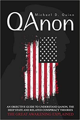 Michael D. Quinn - QAnon (An Objective Guide to Understand QAnon, The Deep State and Related Conspiracy Theories: The Great Awakening Explained) Audiobook