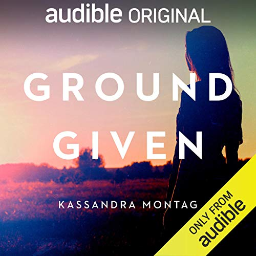 Ground Given Audiobook By Kassandra Montag cover art