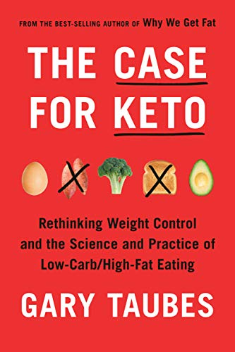 The Case for Keto: Rethinking Weight Control and the Science and Practice of Low-Carb/High-Fat Eating by Gary Taubes Audio Book Online
