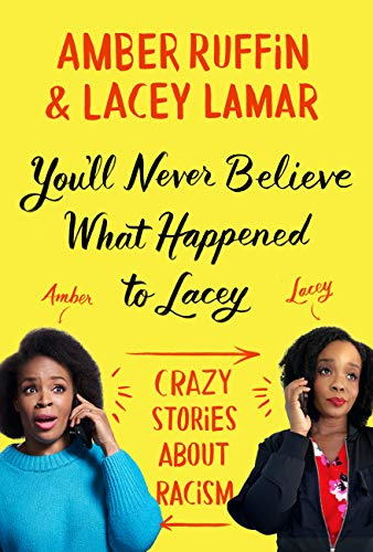 You'll Never Believe What Happened to Lacey: Crazy Stories about Racism by Amber Ruffin, Lacey Lamar Audio Book